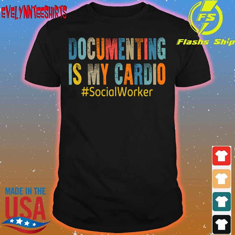 Documenting is my Cardio SocialWorker shirt