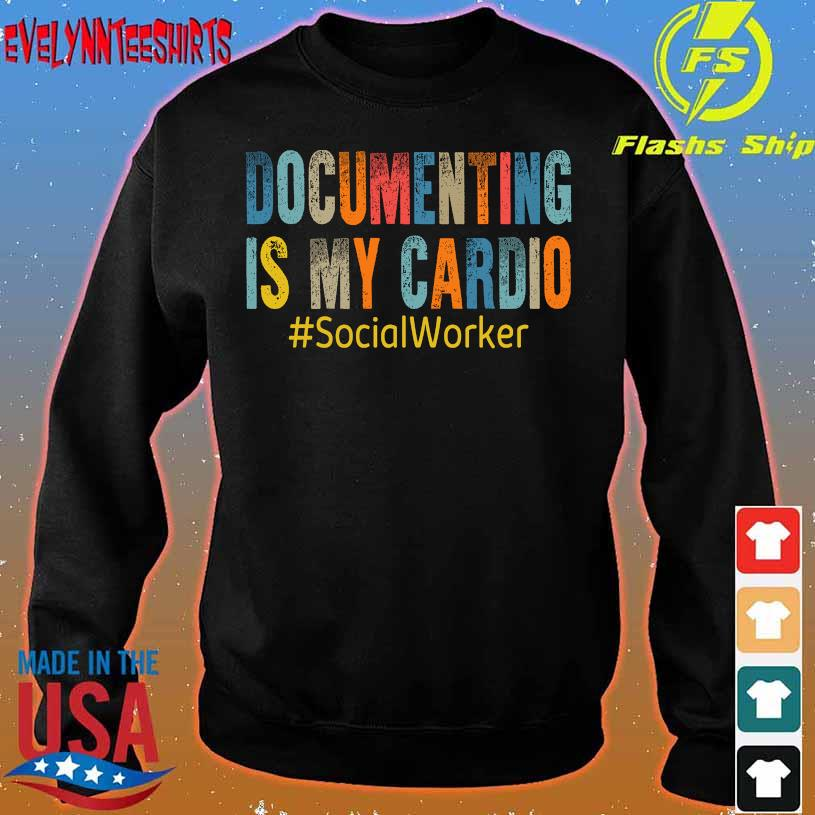 Documenting is my Cardio SocialWorker sweater