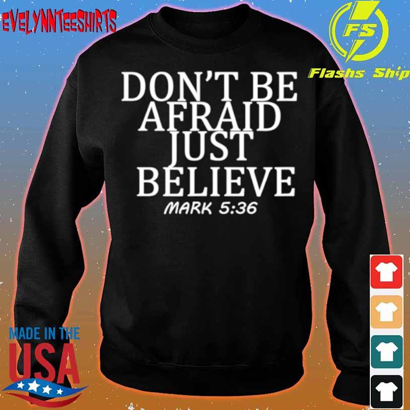 Don't Be Afraid Just Believe Mark 536 Shirt sweater
