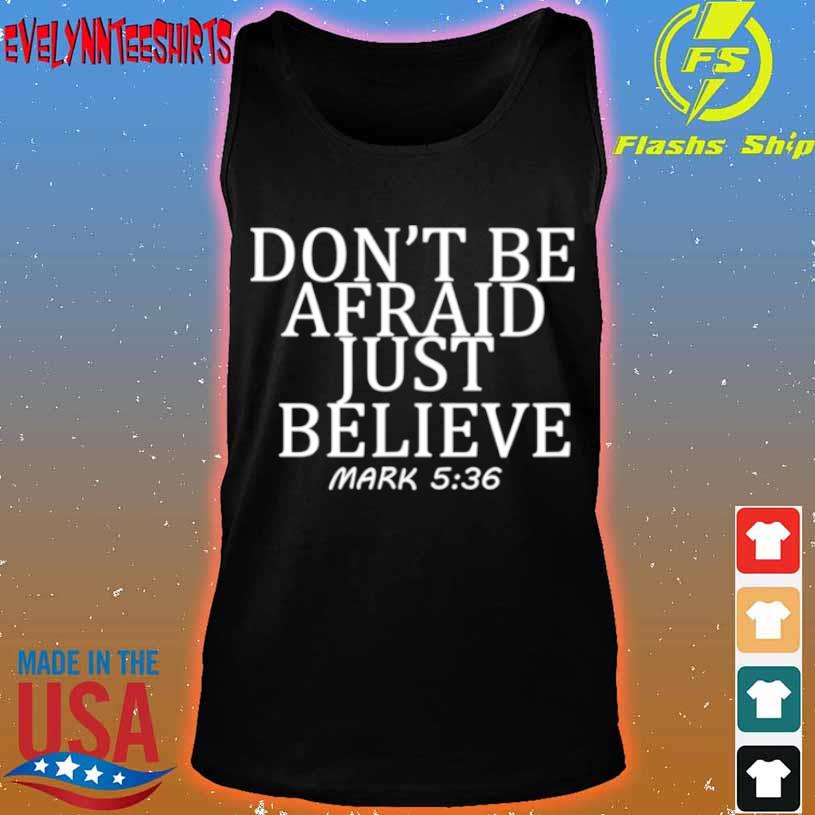 Don't Be Afraid Just Believe Mark 536 Shirt tank top