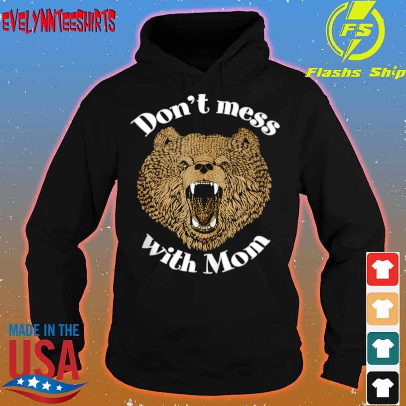 Don't Mess With Mama Bear Mom Courage Defense Love Shirt hoodie