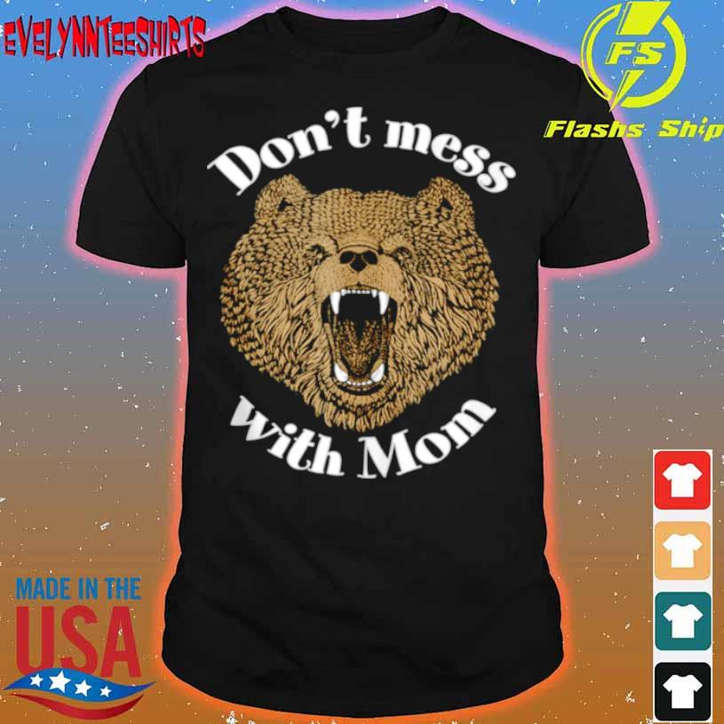 Don't Mess With Mama Bear Mom Courage Defense Love Shirt