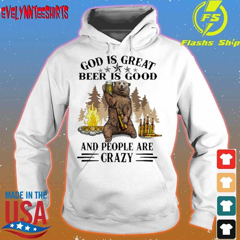 God Is Great Beer Is Good And People Are Crazy Shirt hoodie