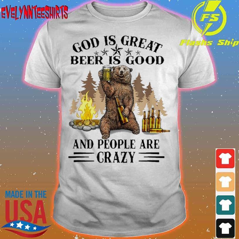 God Is Great Beer Is Good And People Are Crazy Shirt