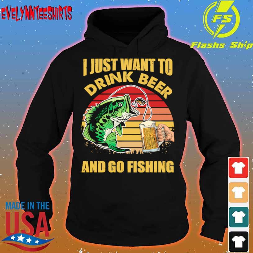 I Just Want To Drink Beer And Go Fishing Vintage Retro Shirt hoodie