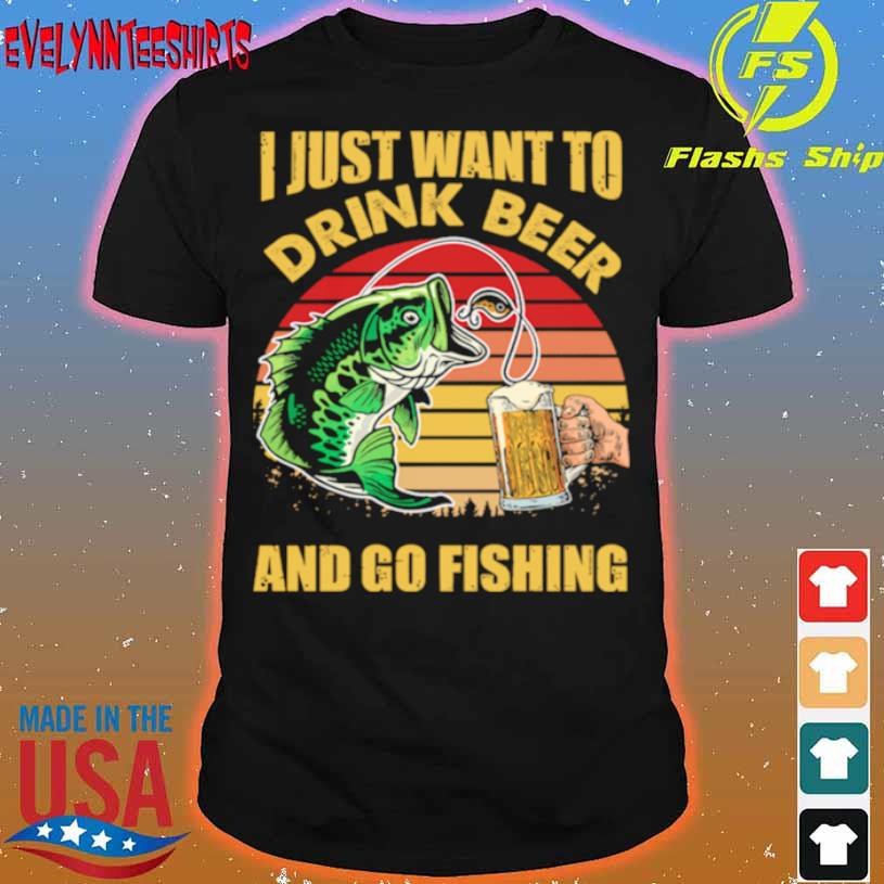 I Just Want To Drink Beer And Go Fishing Vintage Retro Shirt