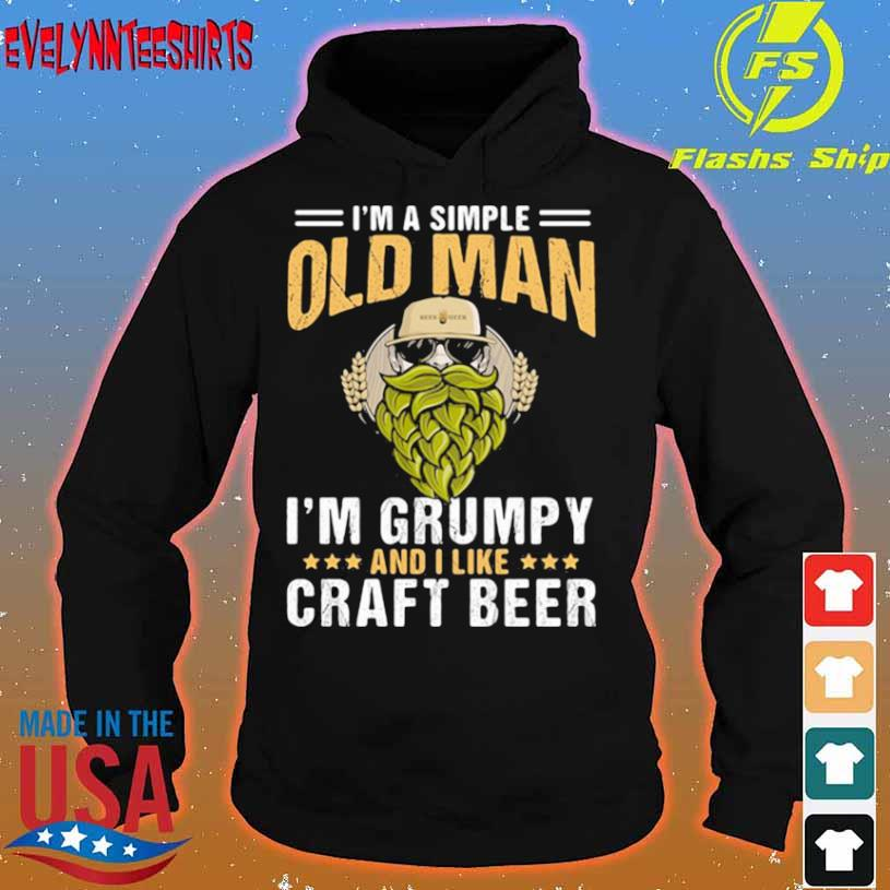I'm A Simple Old Man I'm Grumpy And I Like Craft Beer Shirt hoodie