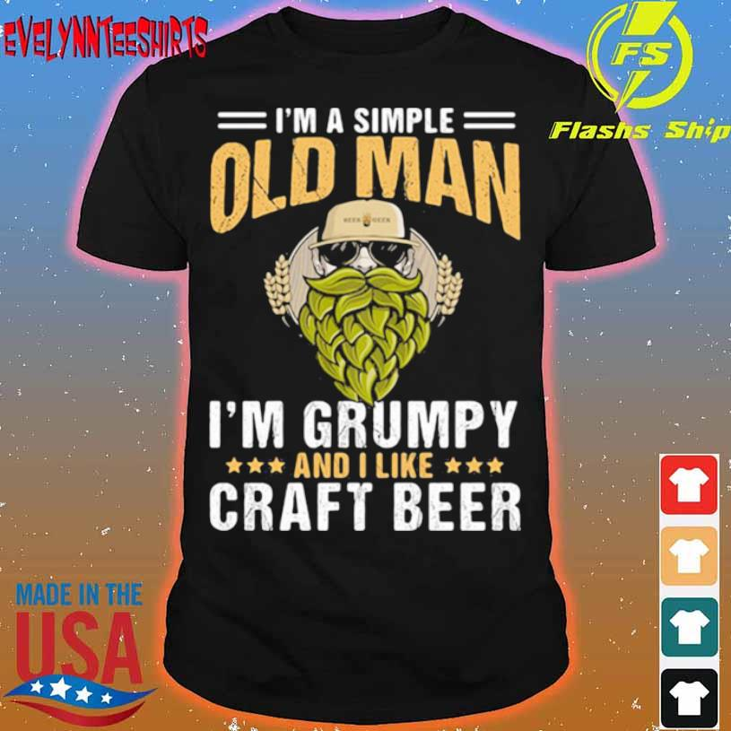 I'm A Simple Old Man I'm Grumpy And I Like Craft Beer Shirt