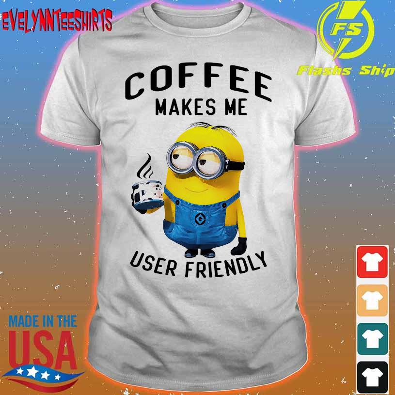 Minion coffee makes me user friendly shirt