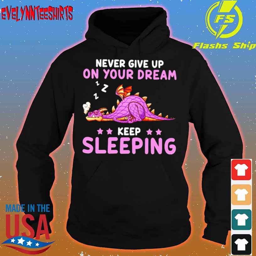 Dragon Never Give Up On Your Dream Keep Sleeping Shirt hoodie