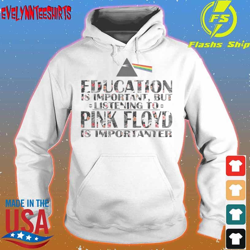 Education Is Important But Listening To Pink Floyd Is Importanter Floral Shirt hoodie