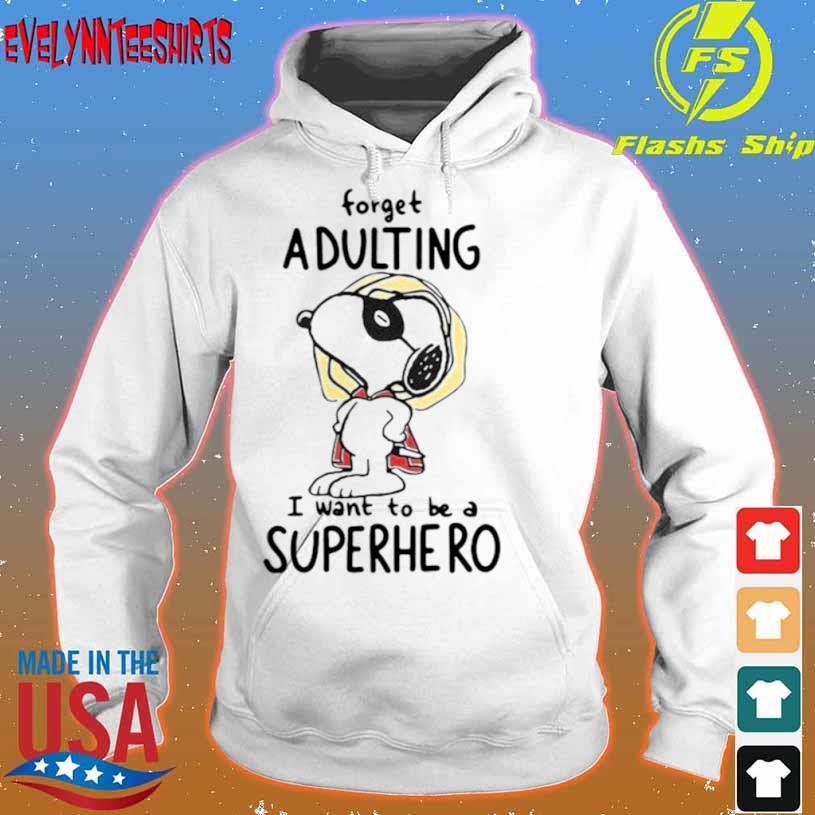 Forget Adulting I Want To Be A Superhero Snoopy Shirt hoodie