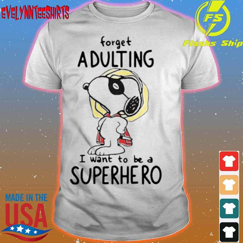 Forget Adulting I Want To Be A Superhero Snoopy Shirt