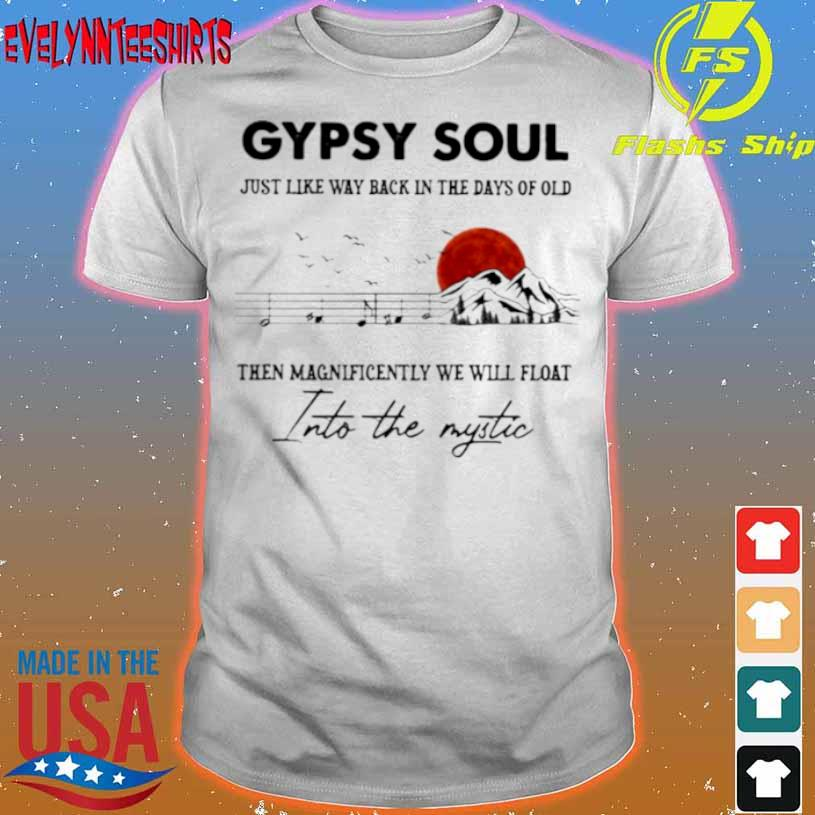 Gypsy Soul Just Like Way back In The Days Of Old Then Magnificently We Will Float Into The Mystic Music Mountain Blood Moon Shirt