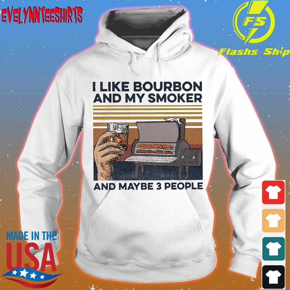 I like Bourbon and my smoker and maybe 3 people vintage s hoodie