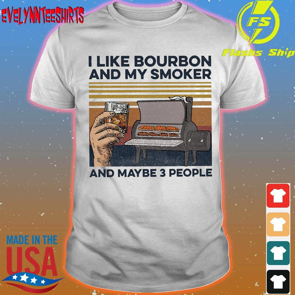 I like Bourbon and my smoker and maybe 3 people vintage shirt