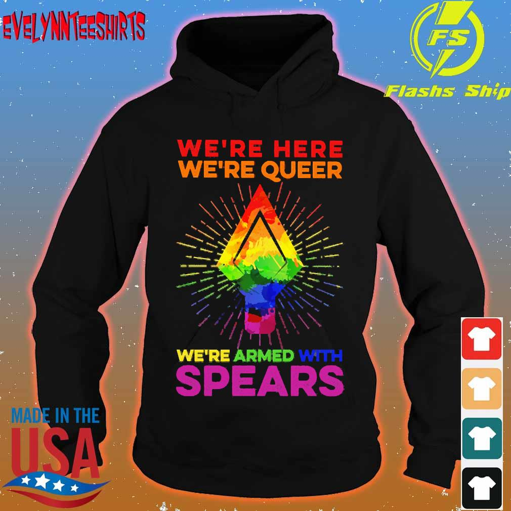 LGBT We're here We're queer We're armed with spears s hoodie