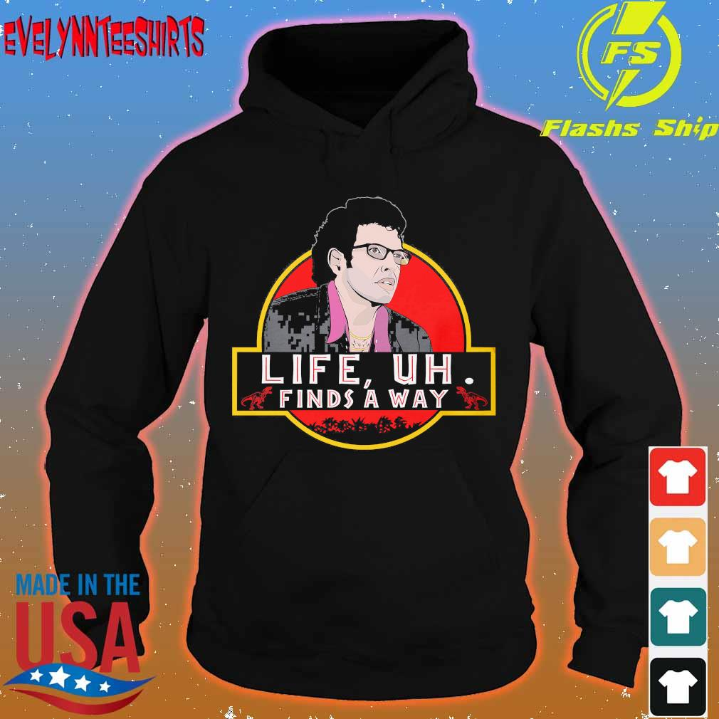 Original Jeff Goldblum life uh finds a way s hoodie