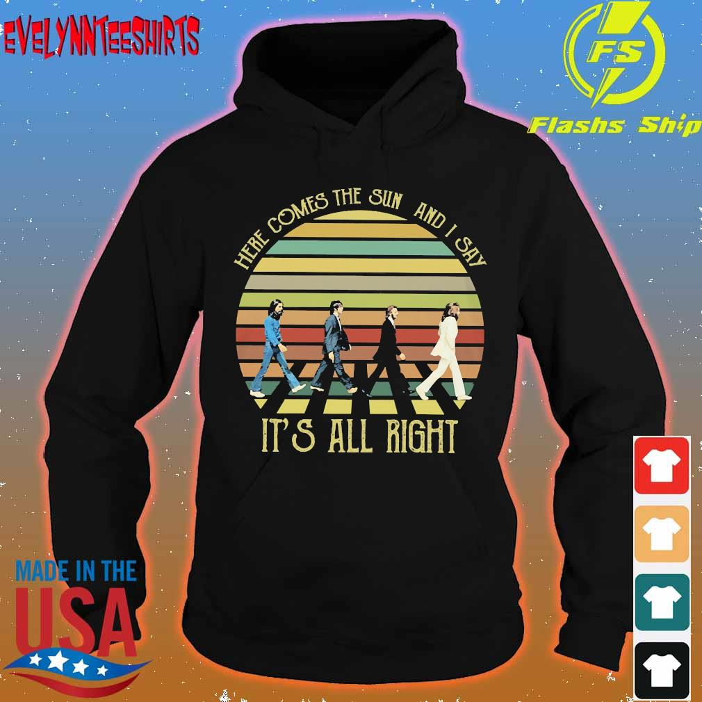 The Beatles here comes the sun and I say It's all right vintage Shirt hoodie