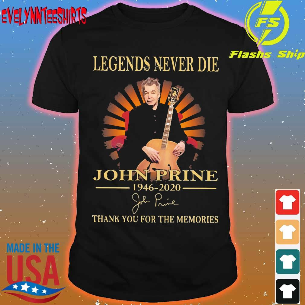 Legends never die John Prine 1946 2020 thank You for the memories signature shirt