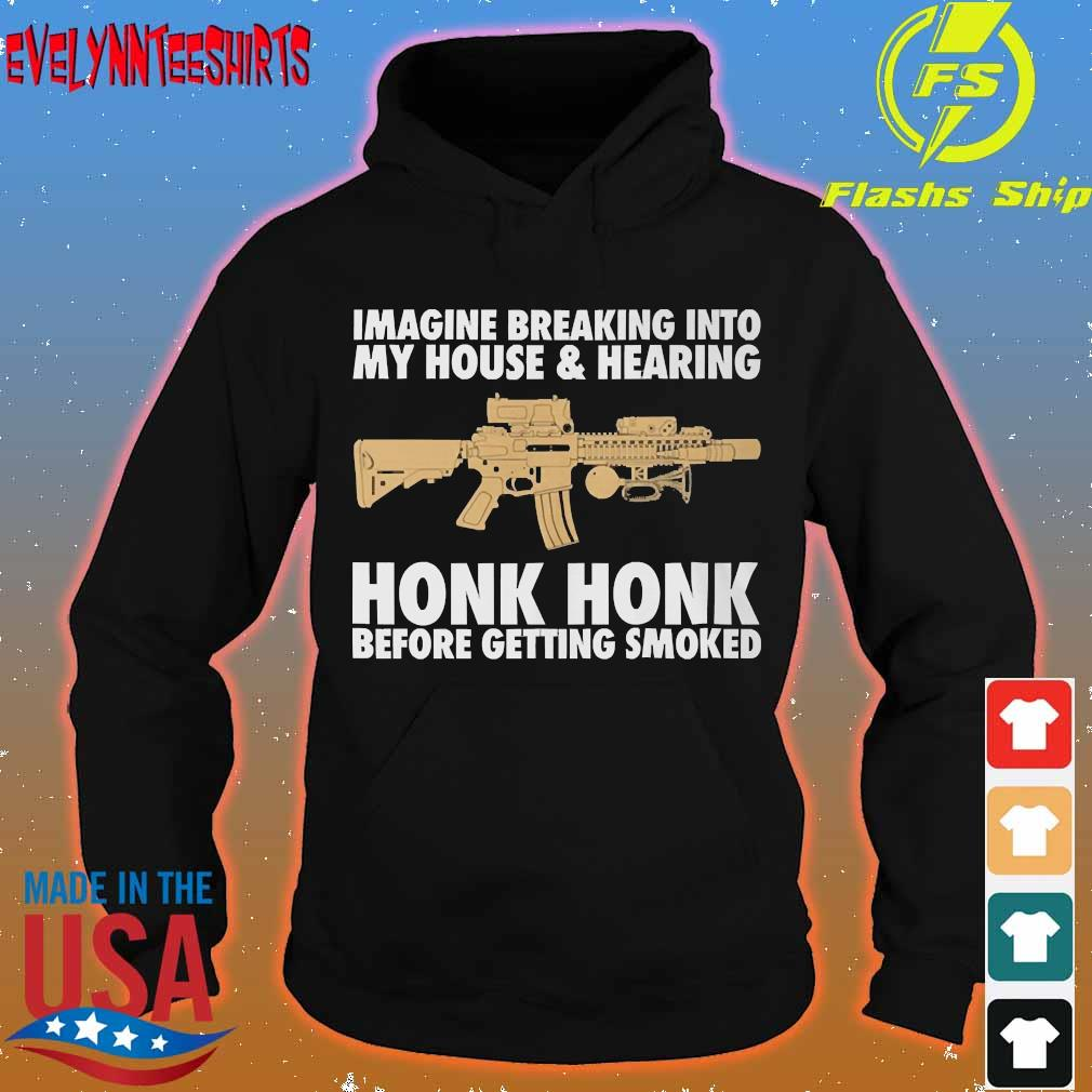 Imagine breaking into my house and hearing honk honk before getting smoked s hoodie
