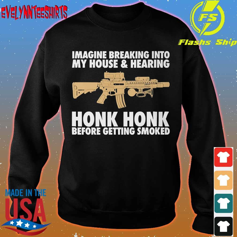 Imagine breaking into my house and hearing honk honk before getting smoked s sweater