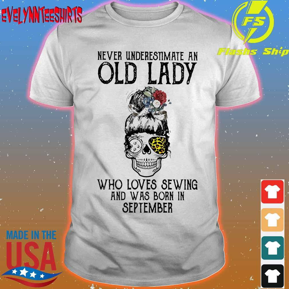 Skill girl leopard Never underestimate an old lady who loves sewing and was born in september shirt