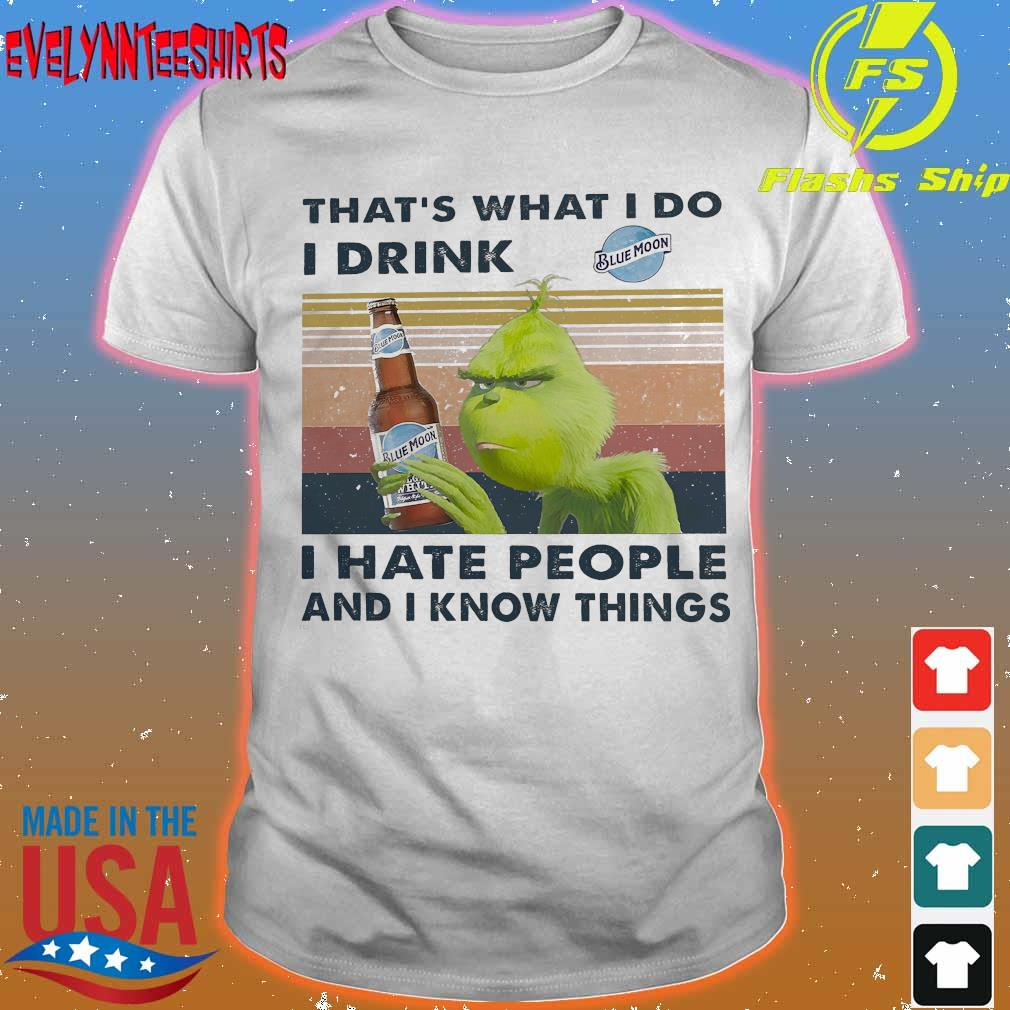 Grinch That's what I do I drink Blue Moon I hate people and I know things vintage shirt