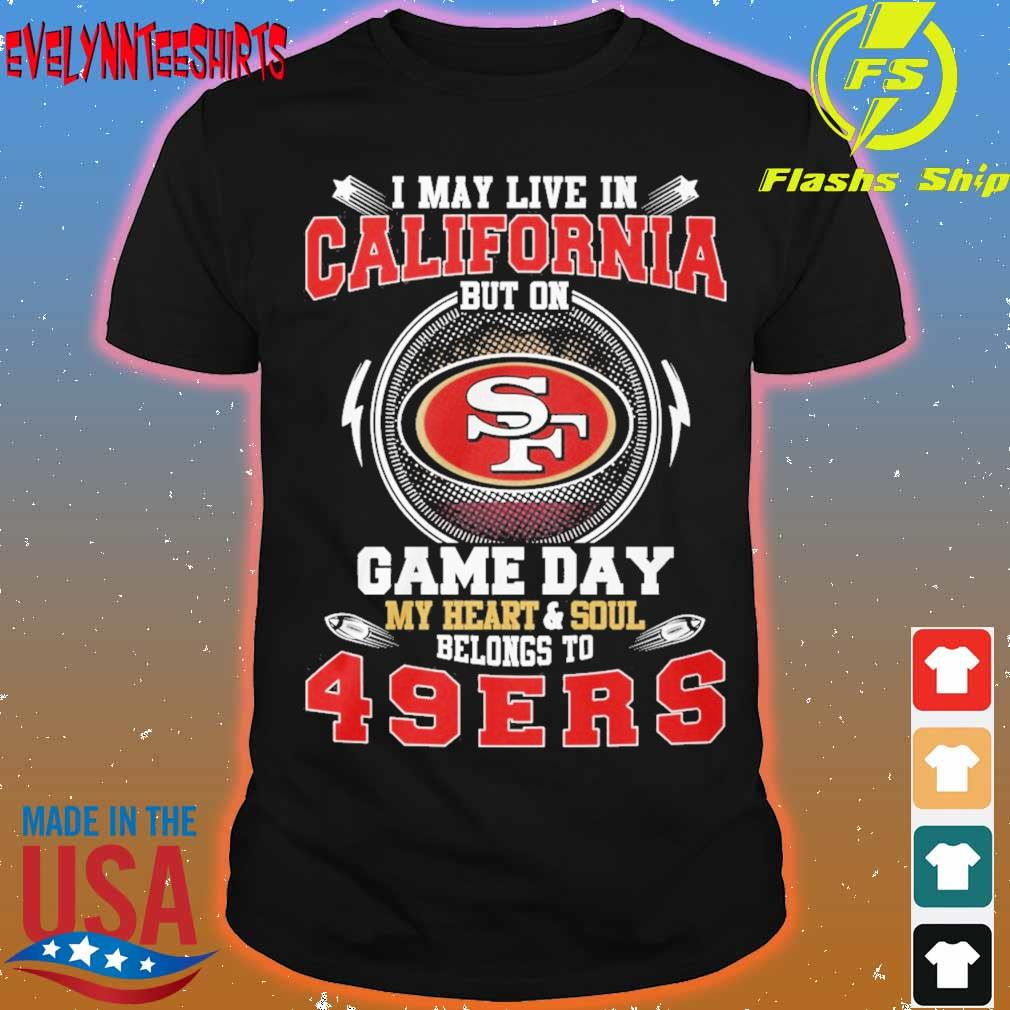 I may live in San Francisco but on Kansas City Chiefs game day My heart soul belong to 49 ers shirt