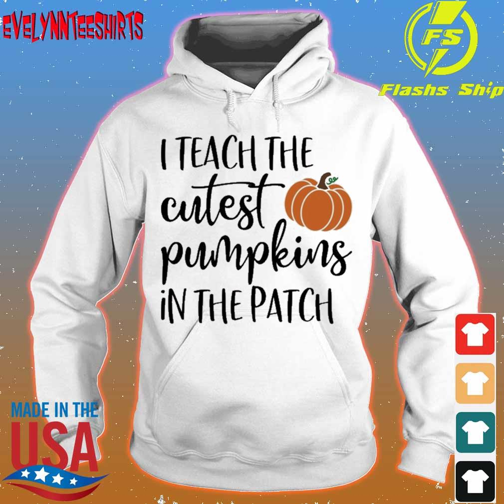 I Teach the cutest Pumpkins in the Patch s hoodie