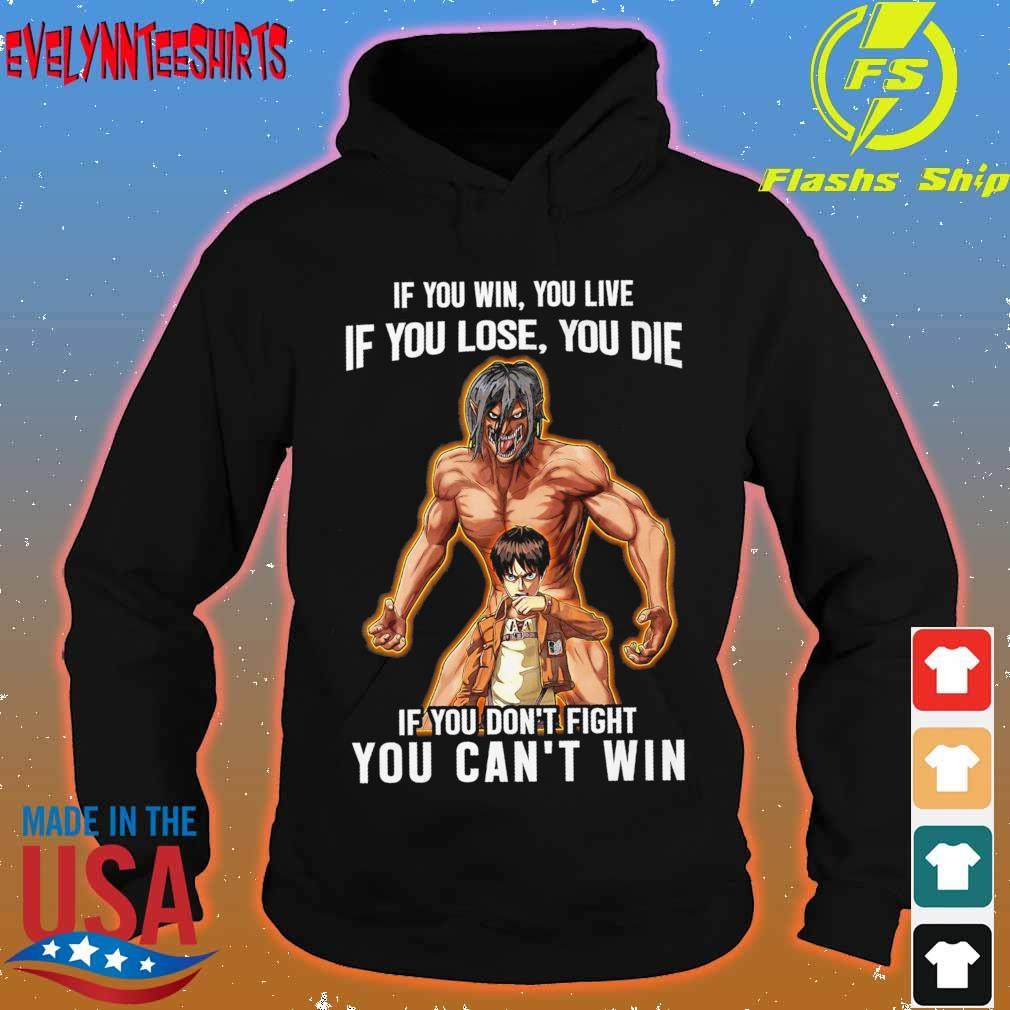 If You win You live if You lose You die if You don't fight You can't win s hoodie