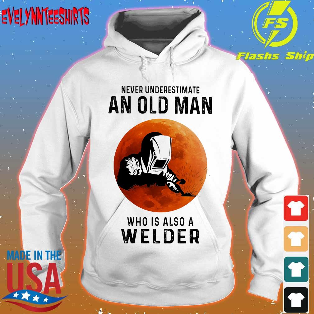 Never underestimate an old man who is also a Welder s hoodie