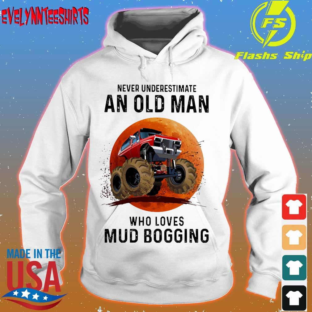 Never underestimate an old man who loves Mud Bogging Shirt hoodie