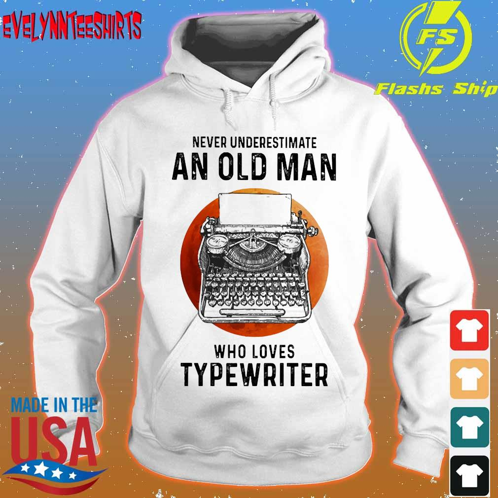 Never underestimate an old man who loves Typewriter s hoodie