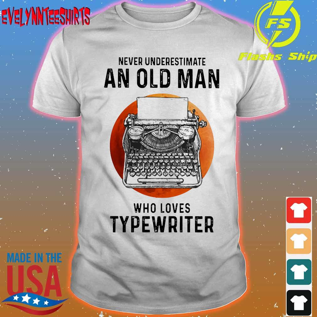 Never underestimate an old man who loves Typewriter shirt