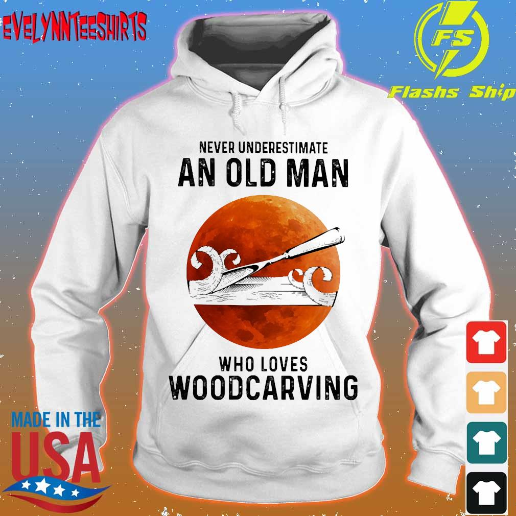 Never underestimate an old man who loves woodcarving s hoodie