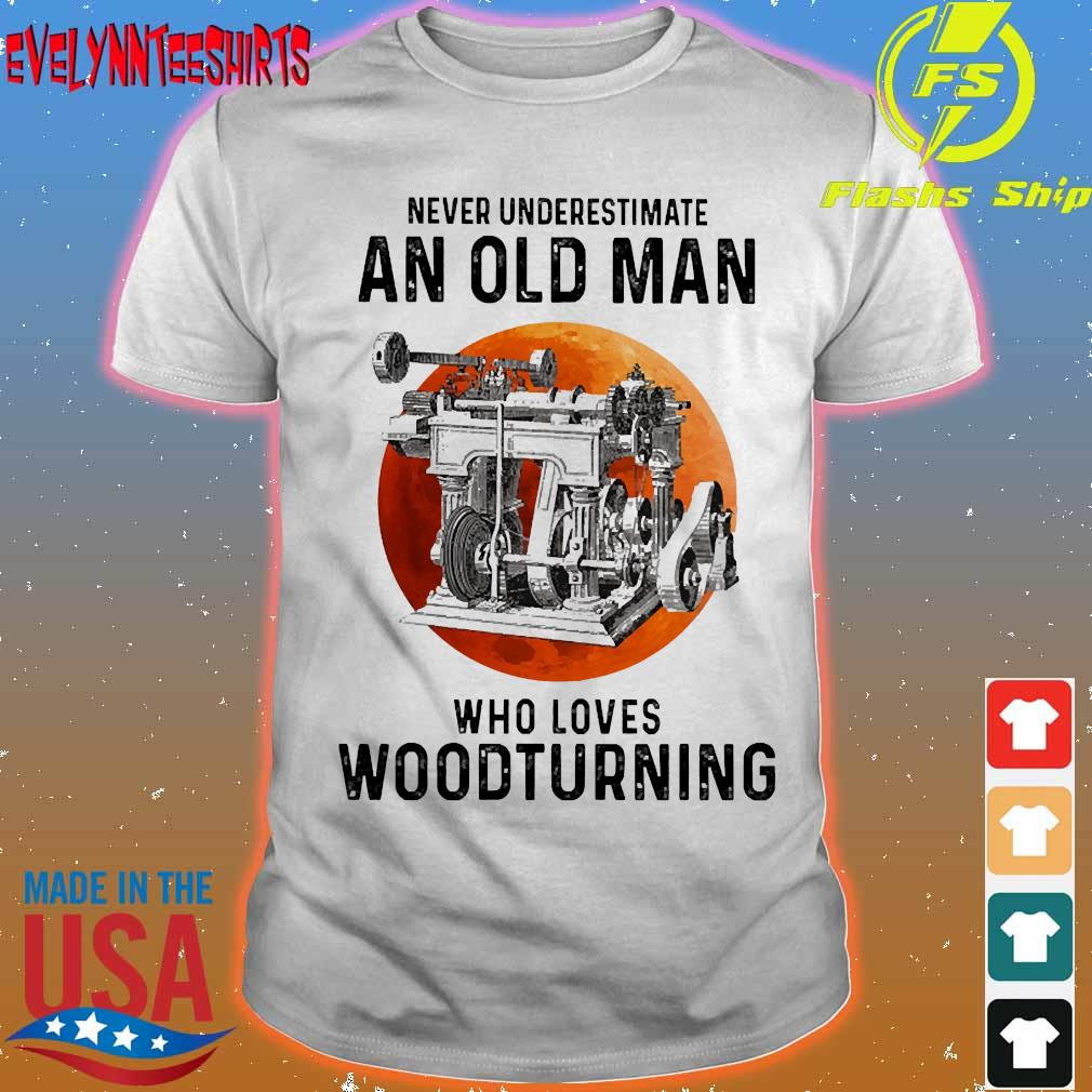 Never underestimate an old man who loves woodturning shirt