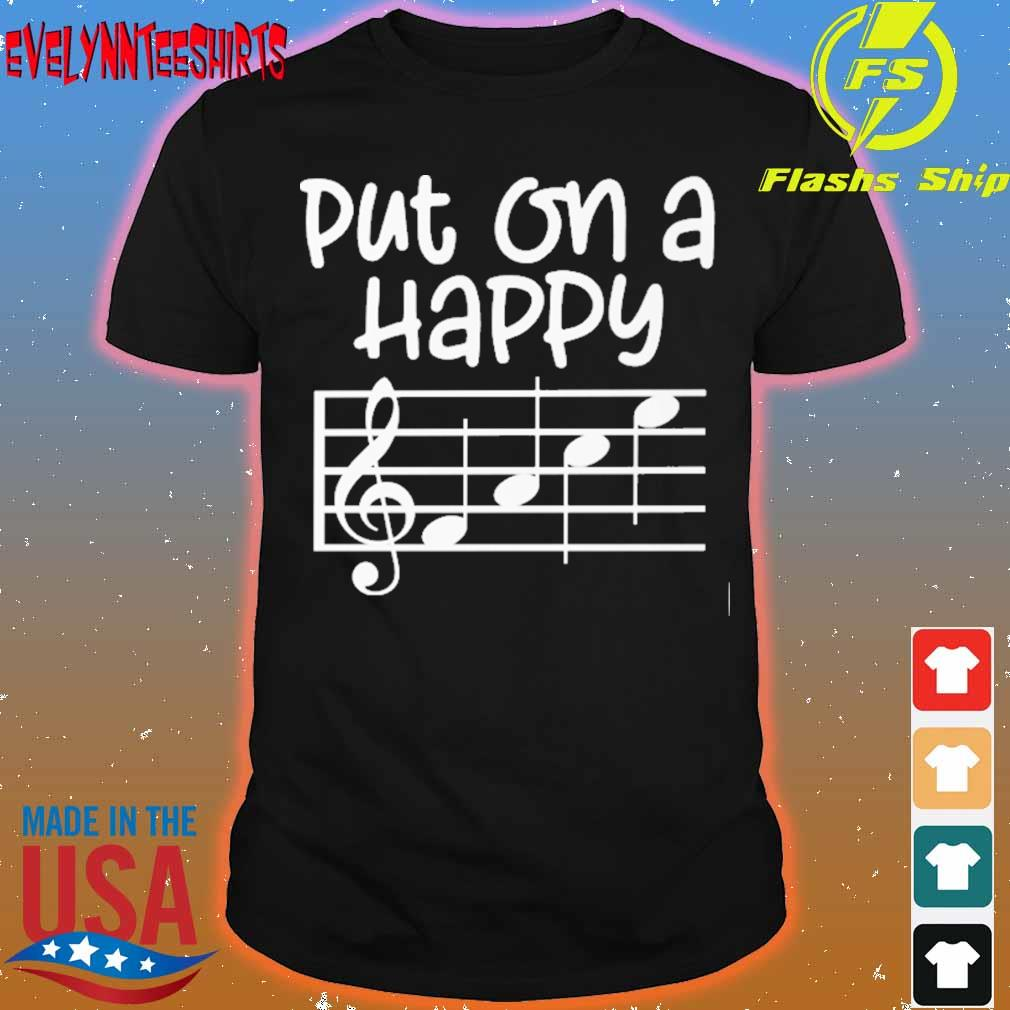 Put on a happy face music shirt