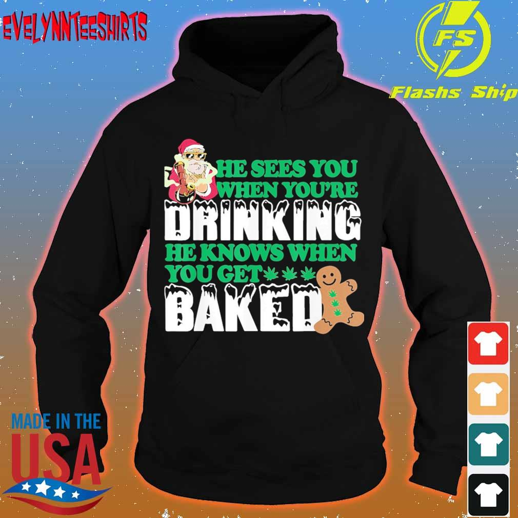 Santa Claus He Sees You When You Re Drinking He Knows When You Get Baked Shirt Hoodie Sweater Long Sleeve And Tank Top