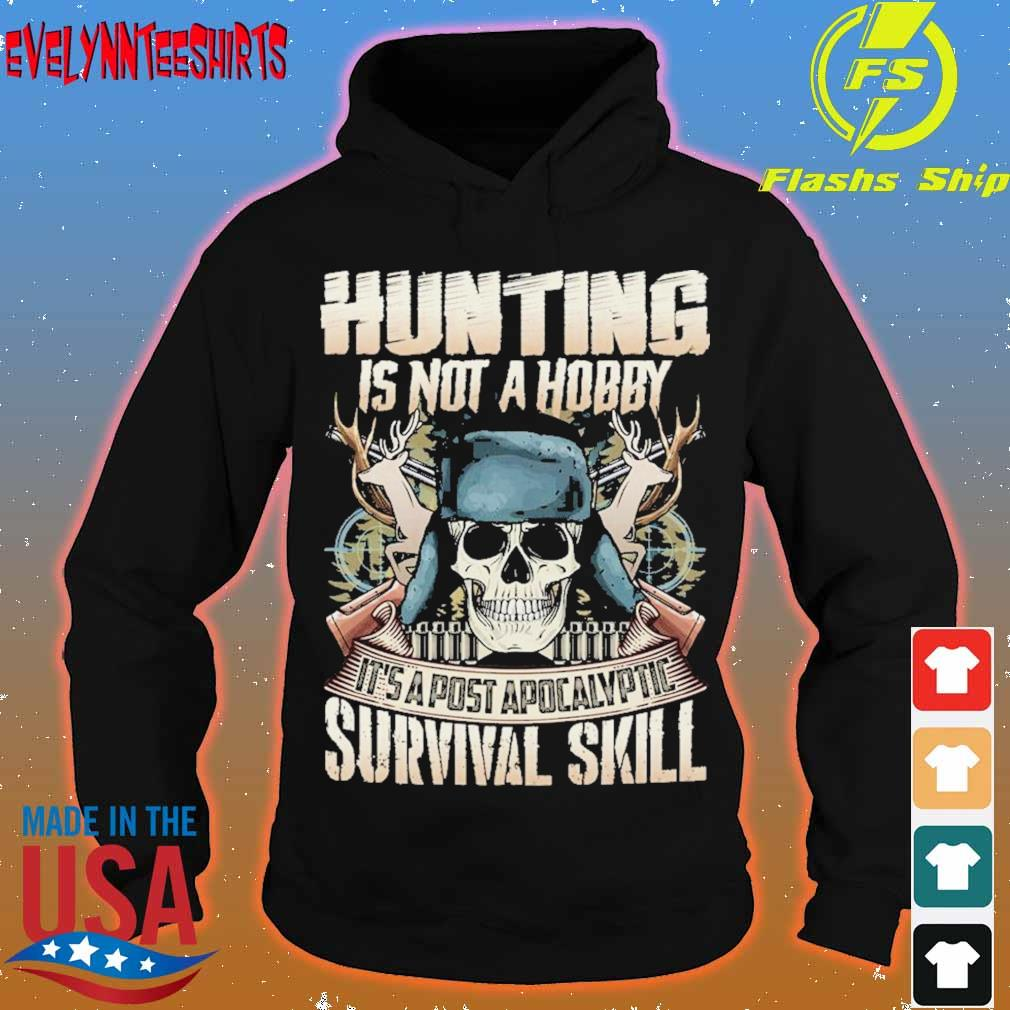 Skull Hunting is not a Hobby it's a post Apocalyptic Survival skill s hoodie
