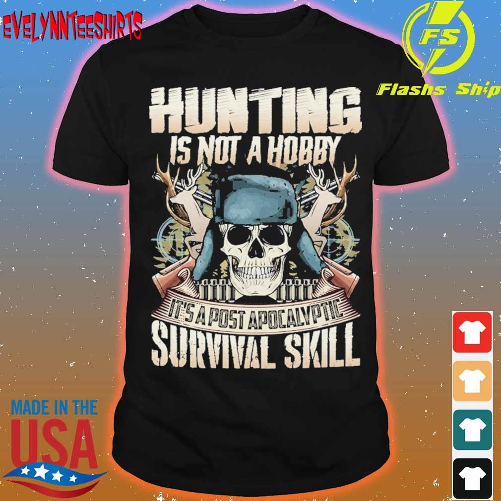 Skull Hunting is not a Hobby it's a post Apocalyptic Survival skill shirt