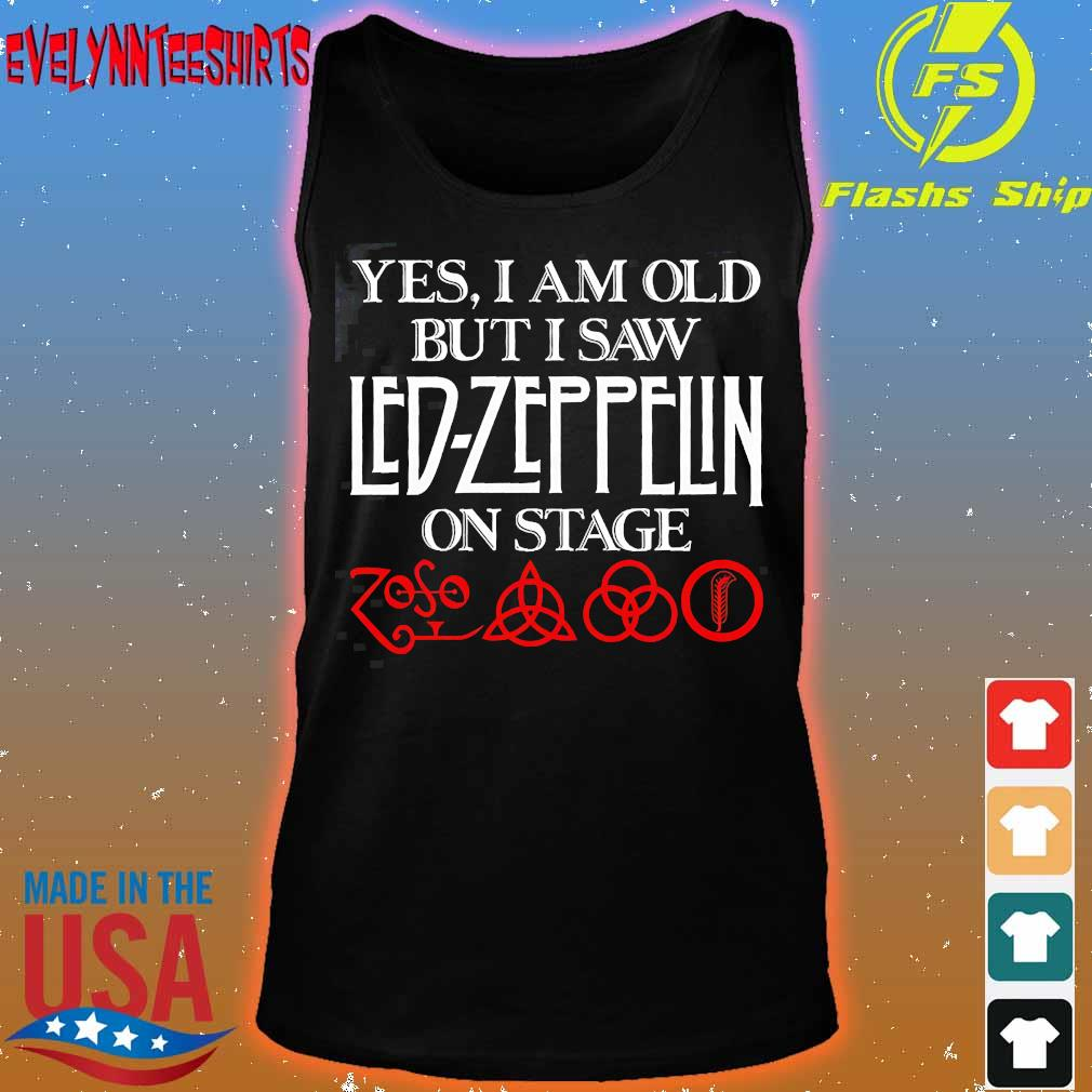Yes I am old but I saw Led Zeppelin on stage s tank top