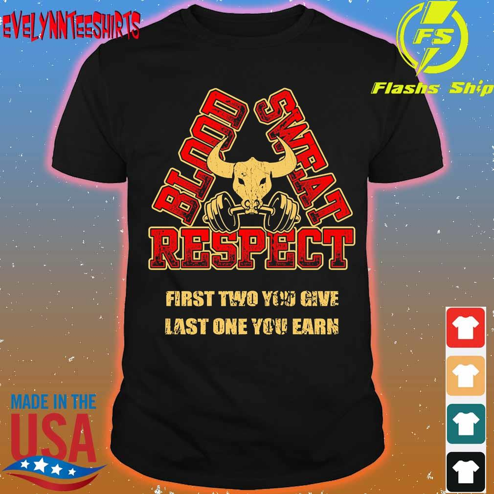 Blood sweat respect first two you give last one You earn shirt