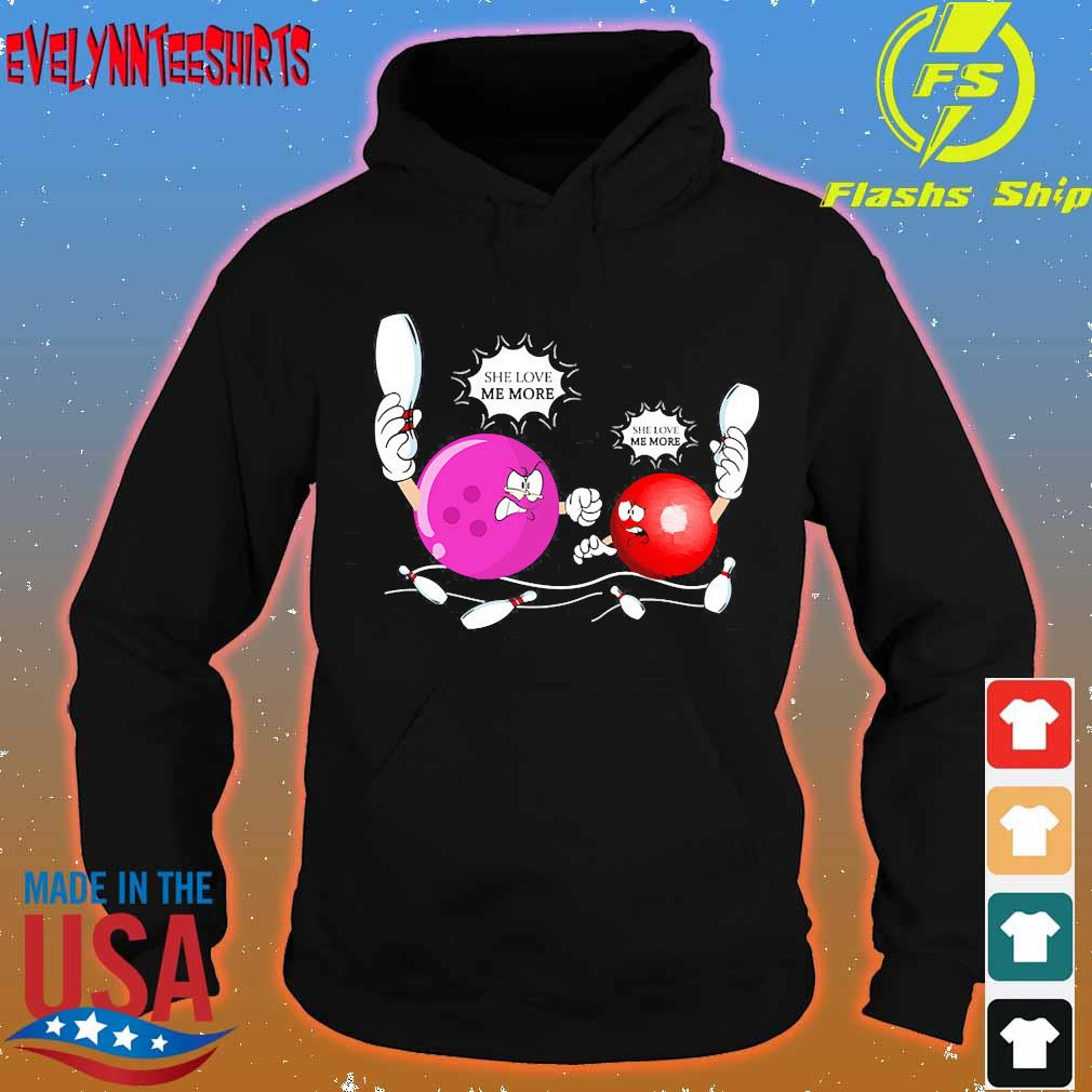 Bowling She love me more s hoodie