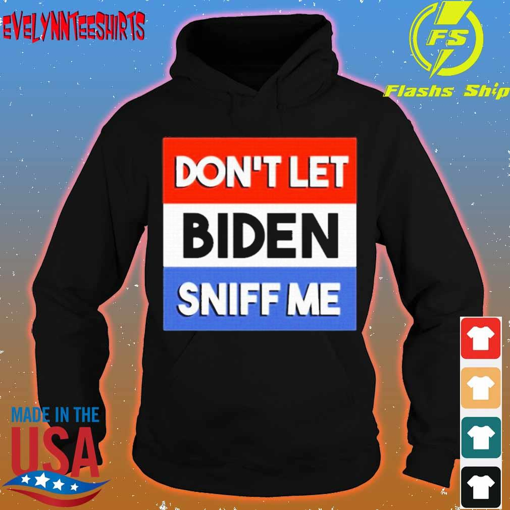 Official Don't Let Biden Sniff Me Shirt hoodie