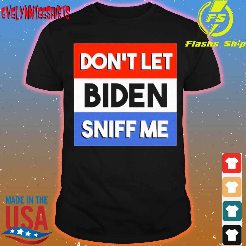 Official Don't Let Biden Sniff Me Shirt