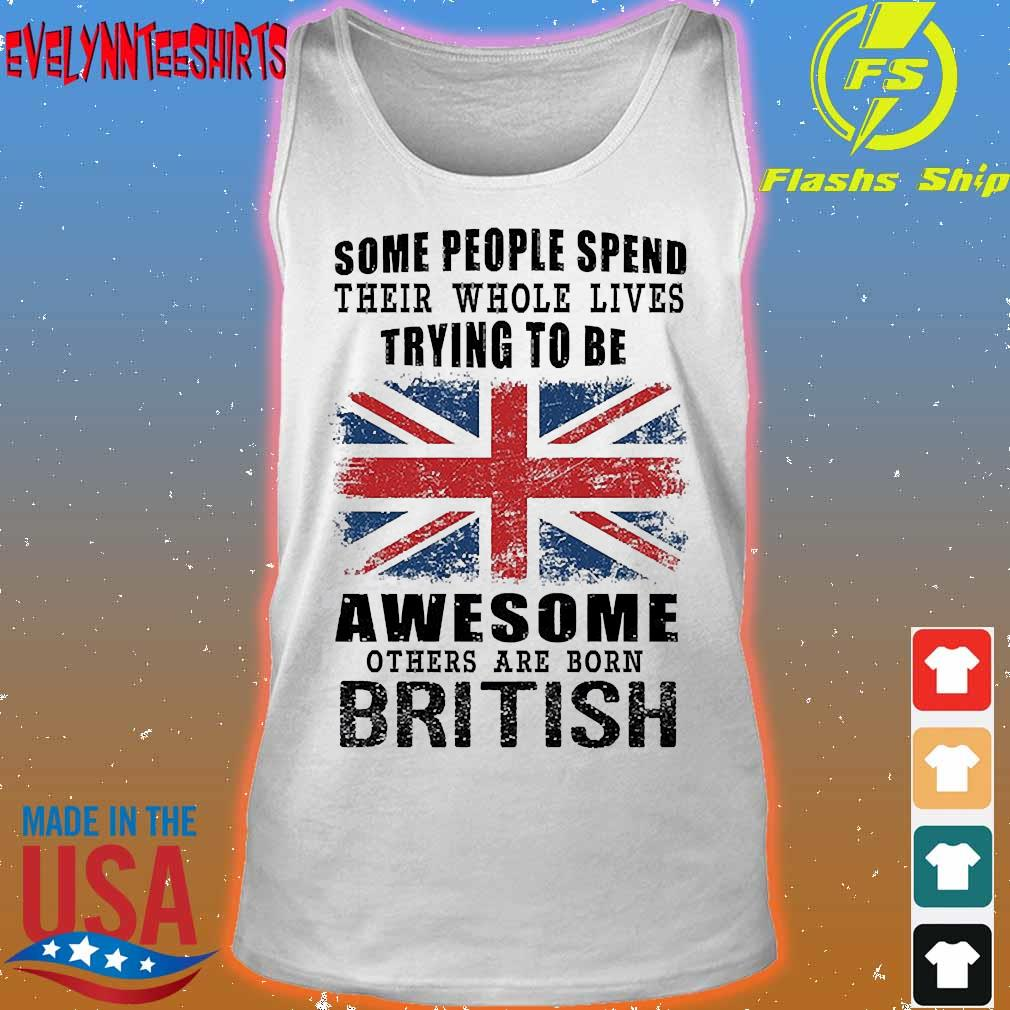 Some people spend their whole lives trying to be awesome others are born british s tank top
