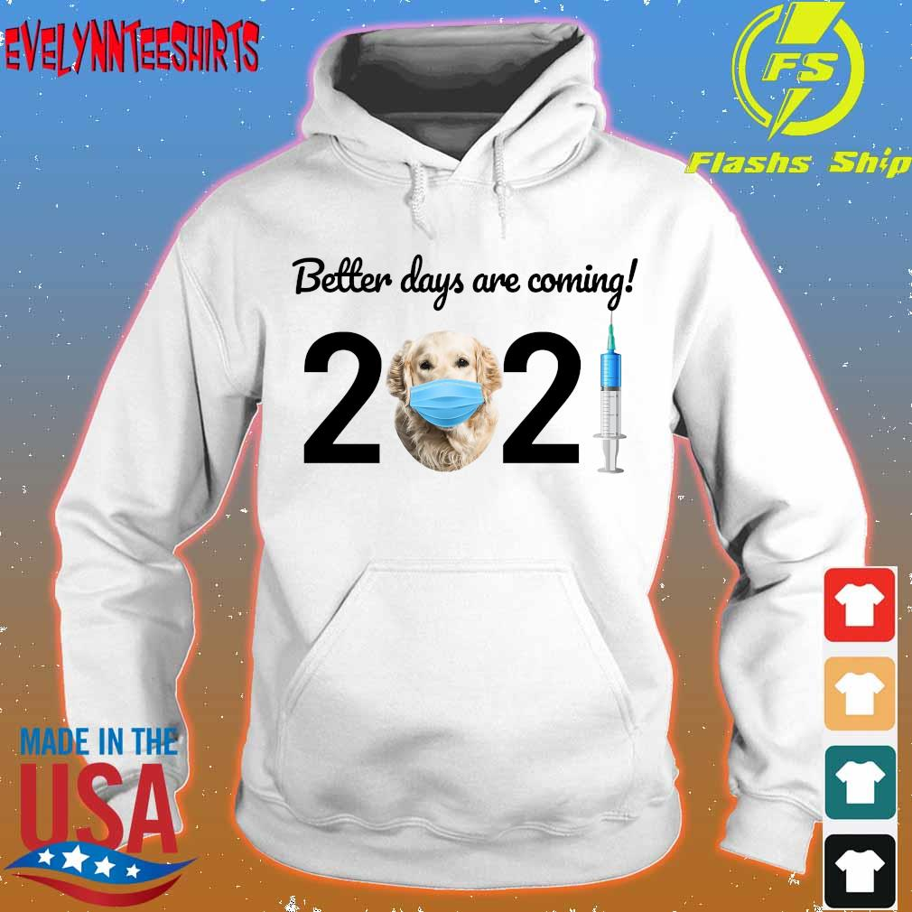 Dog Better days are coming 2021 s hoodie