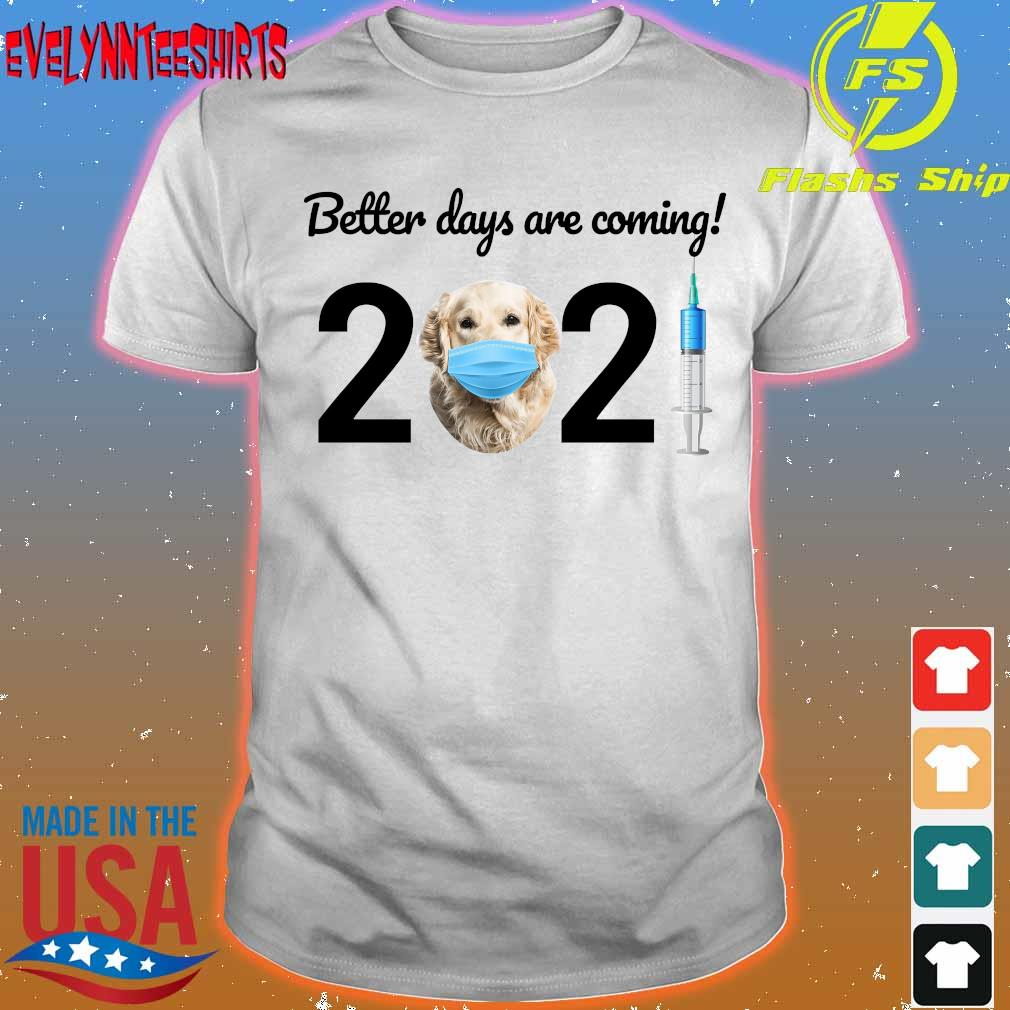 Dog Better days are coming 2021 shirt