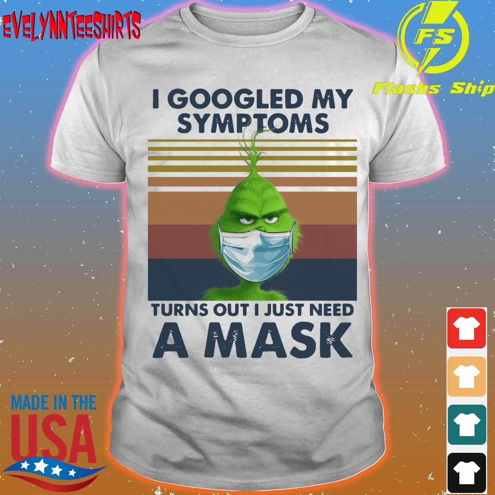 Grinch Face Mask I Googled My Symptoms Turns Out I Just Need A Mask Vintage Shirt